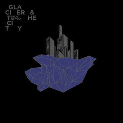 Ghost of You: Glacier and the City
